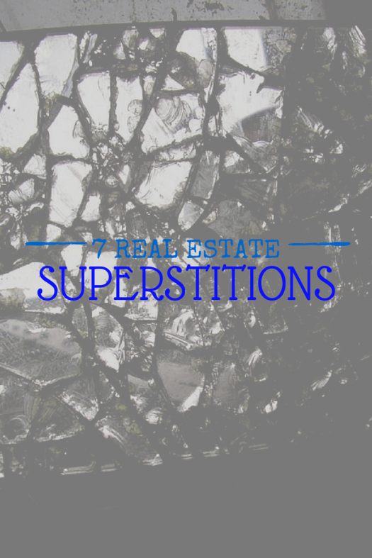 REAL ESTATE SUPERSTITIONS